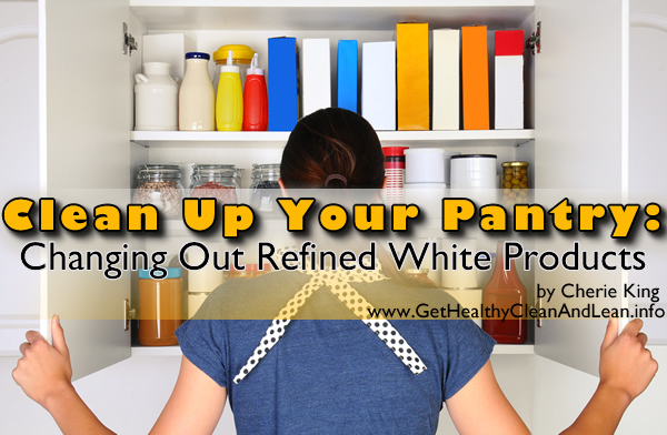 clean up your pantry - changing out refined white products