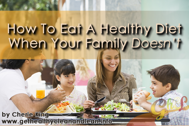 how to eat a healthy diet when your family doesn't