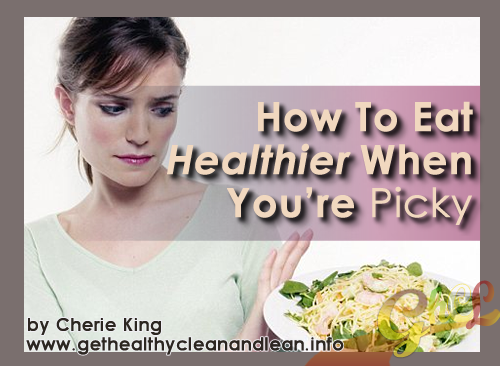 How to Eat Healthier When You're Picky