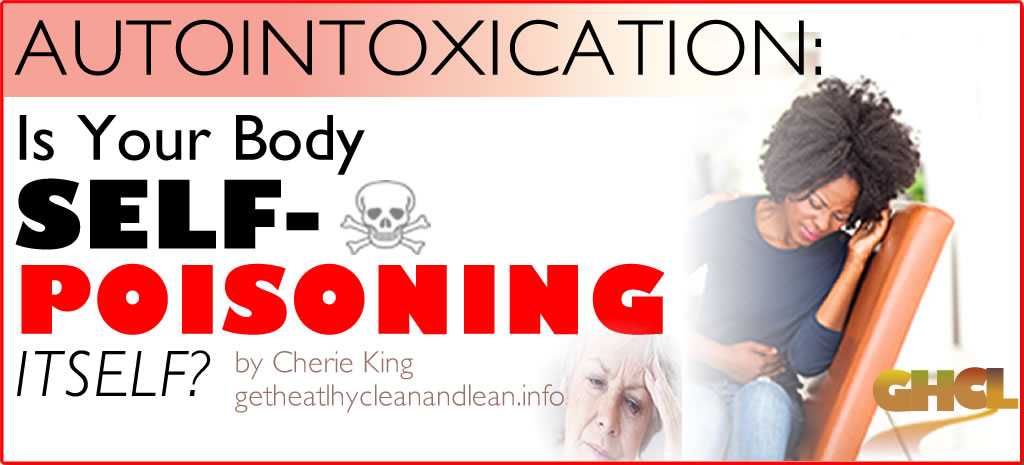 Autointoxication: Is Your Body Self-Poisoning Itself?